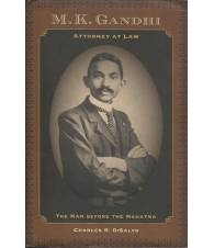 M. K. GANDHI ATTORNEY AT LAW. THE MAN BEFORE THE MAHATMA