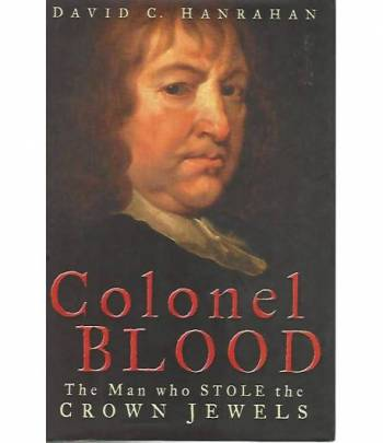 Colonel Blood. The man who stole the crown jewels