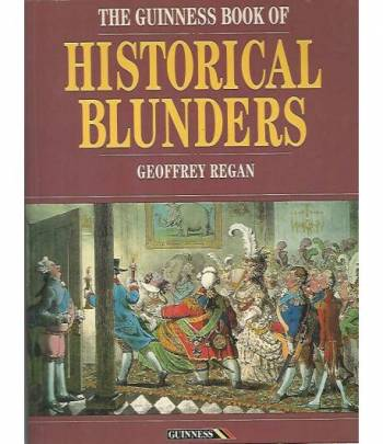 The guinness book of Historical blunders