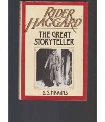 Rider Haggard: The Great Storyteller by D.S. Higgins